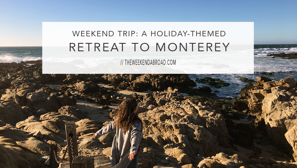 Weekend Trip: A Holiday-Themed Retreat to Monterey