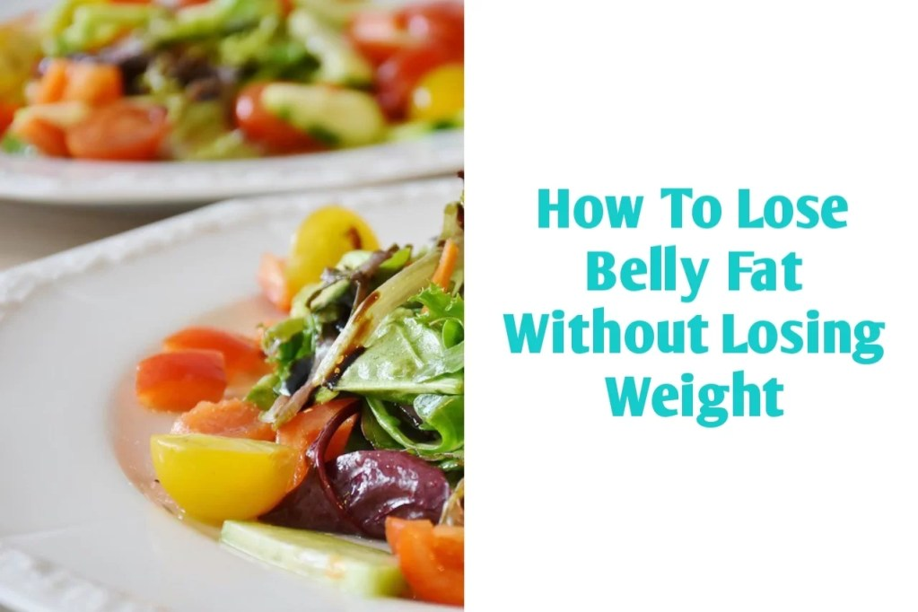 How To Lose Belly Fat Without Losing Weight