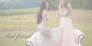 Every Brunette Needs A Blonde