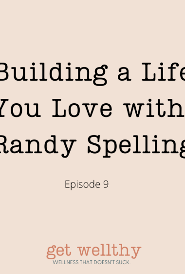 Building a Life You Love with Randy Spelling