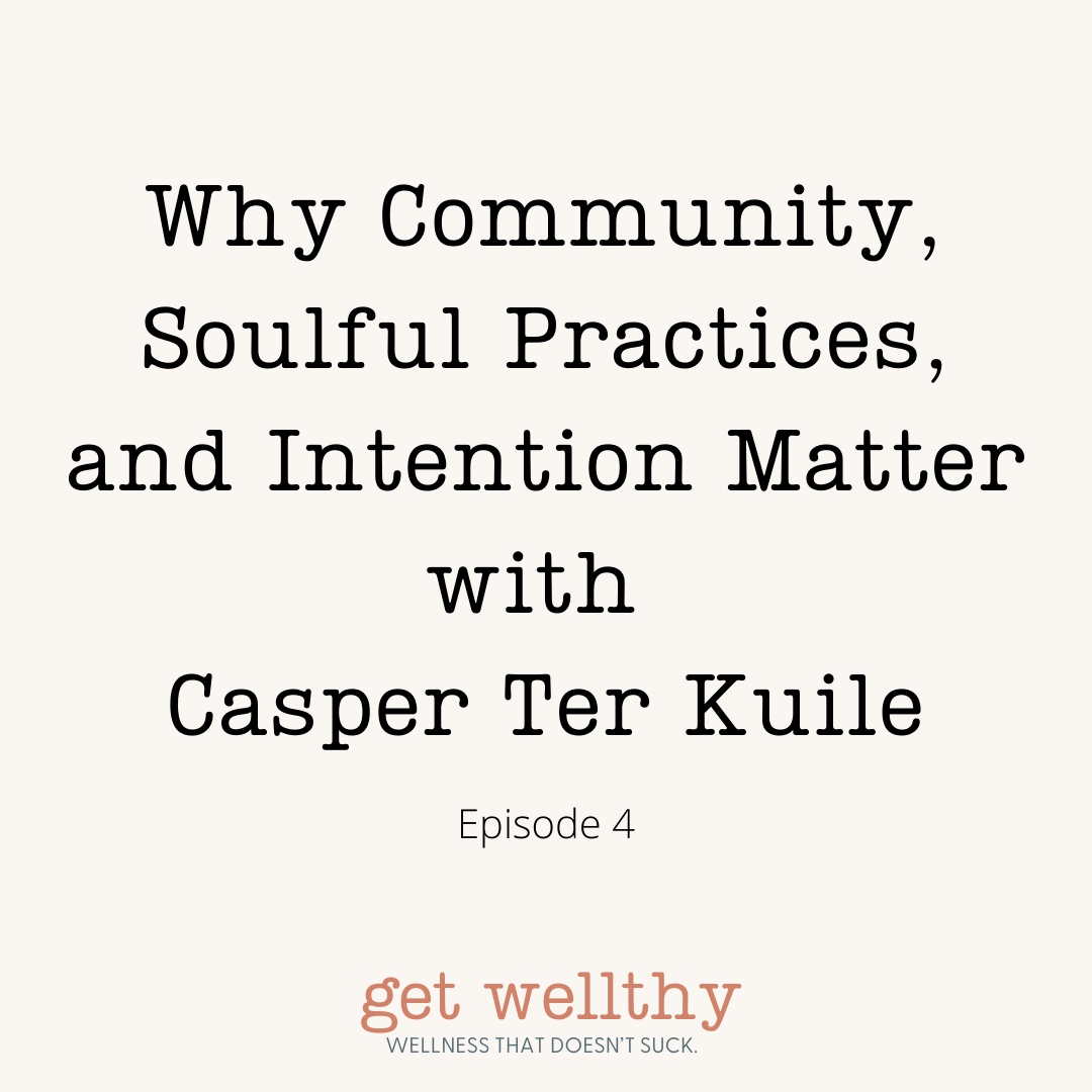 Why Community, Soulful Practices, and Intention Matter with Casper Ter Kuile