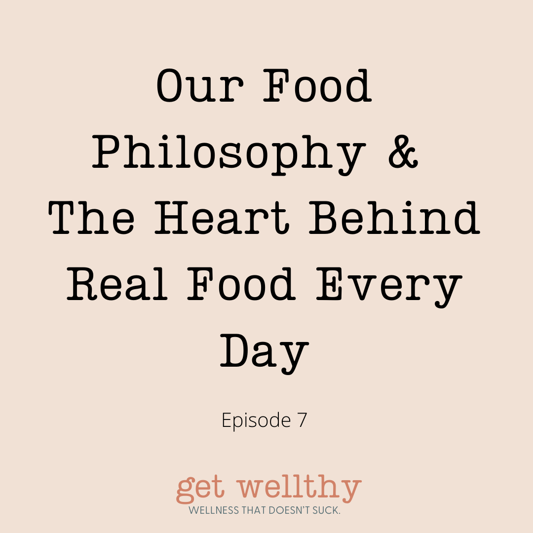 Our Food Philosophy & The Heart Behind Real Food Every Day