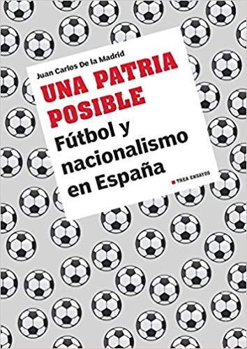 libro una patria posible futbol y nacionalismo en españa