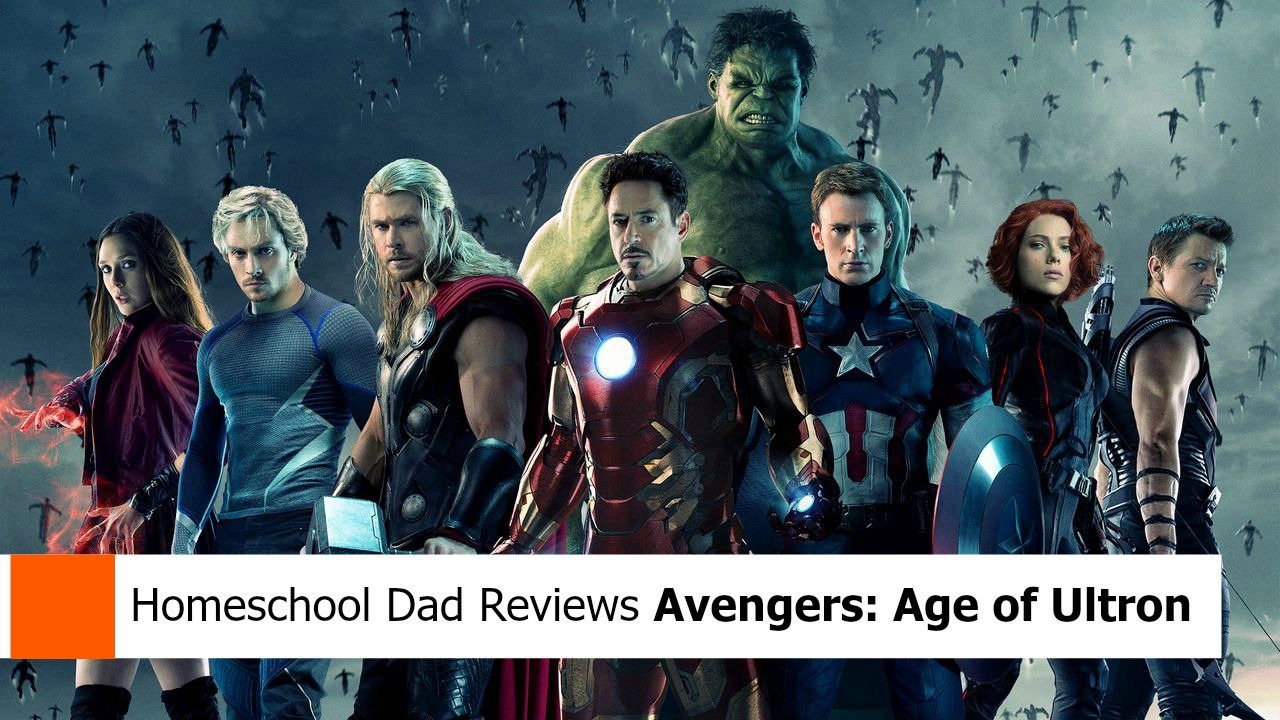 Avengers: Age of Ultron – A Homeschool Dad Movie Review