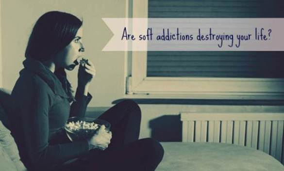 are soft addictions destroying your life?