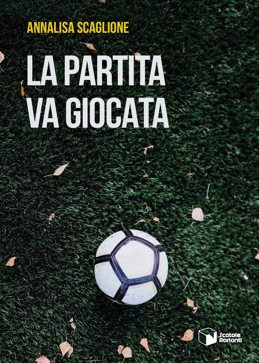 Un thriller sul campo: La partita va giocata, il nuovo romanzo di Annalisa Scaglione