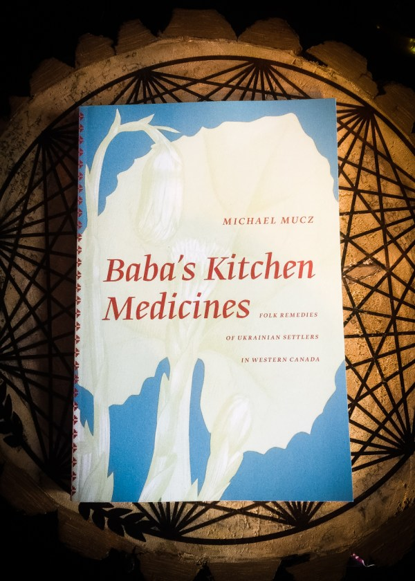 Baba's Kitchen Medicines: Folk Remedies of Ukrainian Settlers in Western Canada