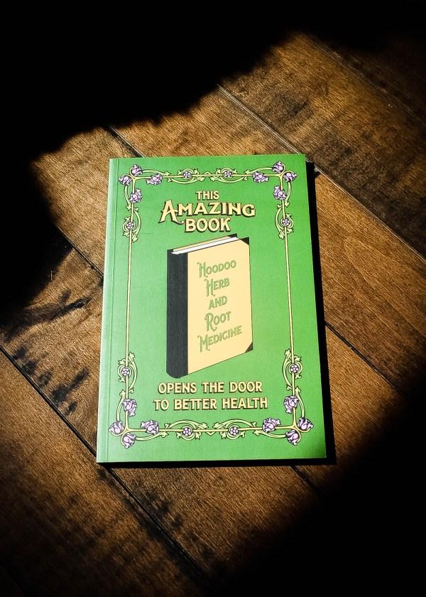 This Amazing Book -- Hoodoo Herb and Root Medicine -- Opens the Door to Better Health