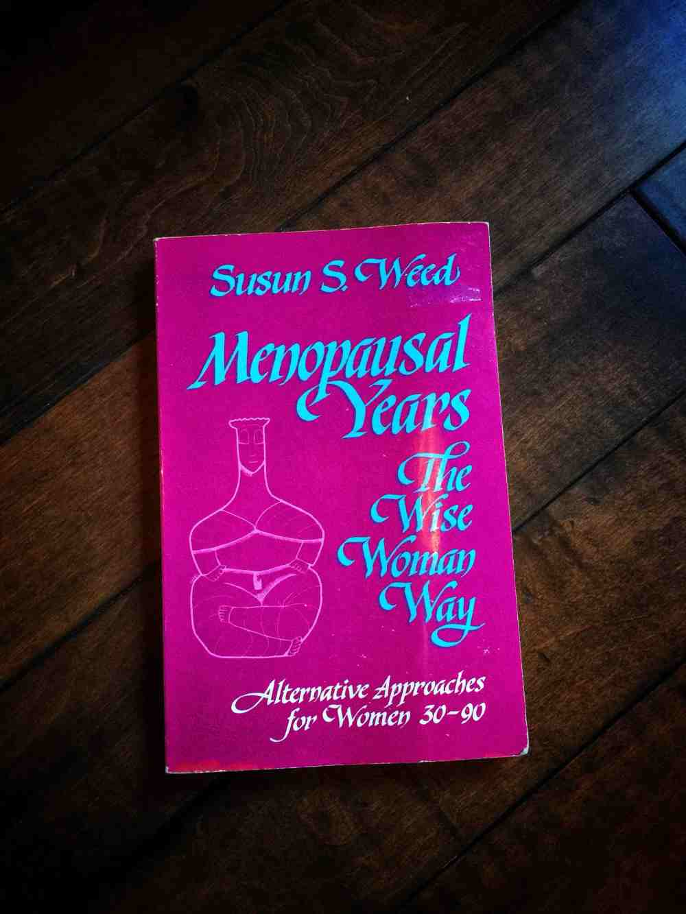 Menopausal Years: The Wise Woman Way: Alternative Approaches for Women 30-90