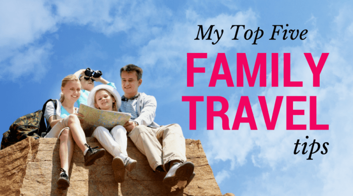 My Top 5 Family Travel Tips