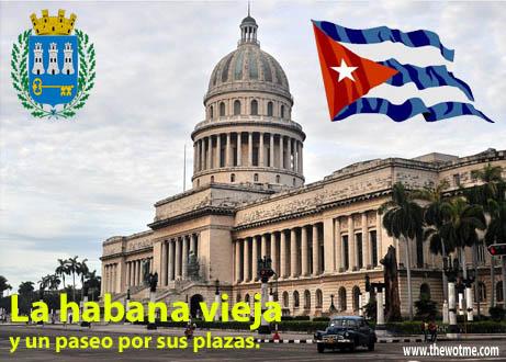 La Habana vieja y un paseo por sus plazas La Habana vieja y un paseo por sus plazas la habana vieja
