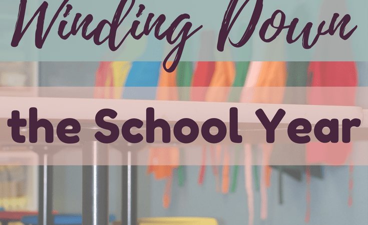 Tips for Winding Down the School Year