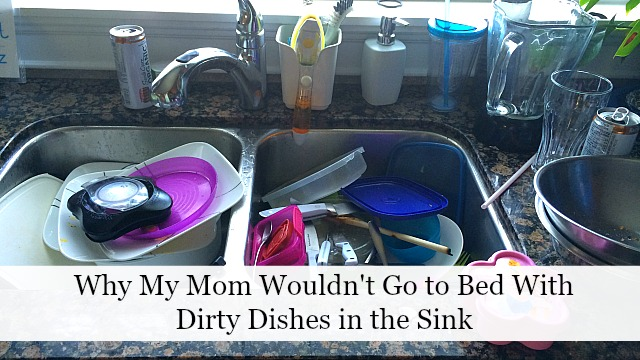 Now I Understand Why My Mom Wouldn't Go to Bed With Dirty Dishes in the Sink