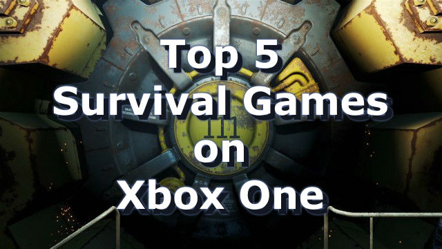 Top 5 Survival games on Xbox One