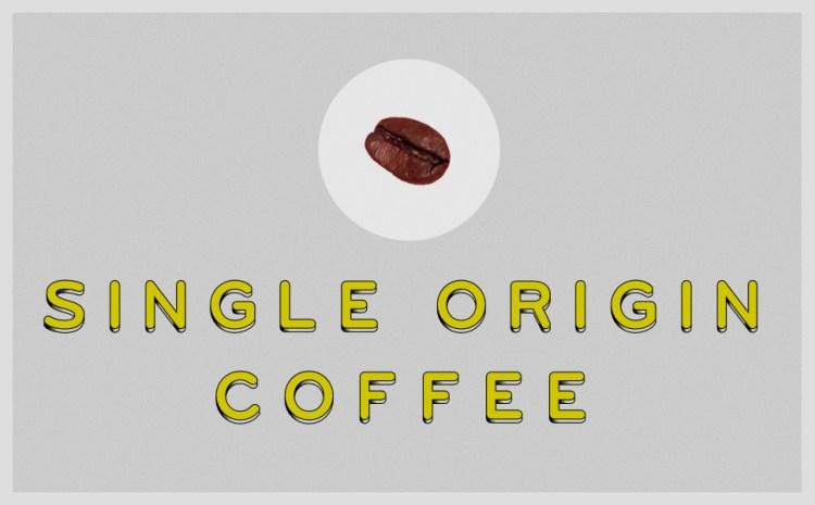 single origin coffee - シングルオリジンコーヒー