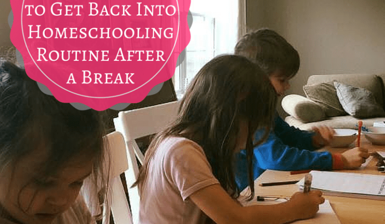 3 Easy Ways To Get Back Into Your Homeschooling Routine After A Break