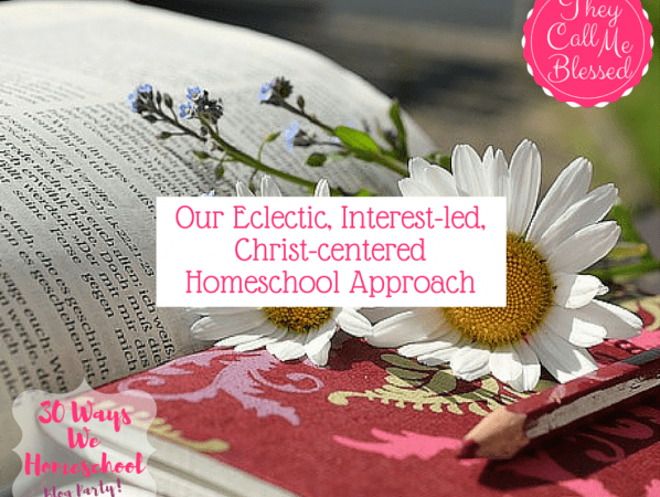Our Eclectic, Interest-led, Christ-centered Homeschool Approach