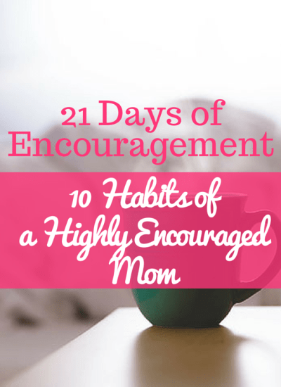 10 Habits of a Highly Encouraged Mom