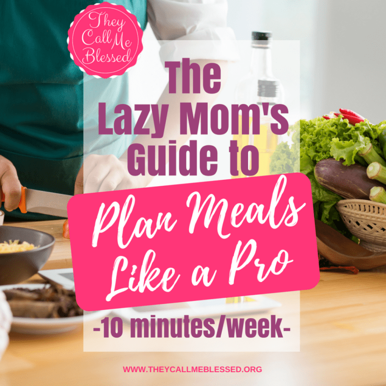 Lazy Mom's Guide to Plan Meals Like a Pro 10 Minutes/Week | meal planning |planning meals | plan meals | easy meal planning | easy way to plan meals | plan meals for the week | lazy way to plan meals | plan meals template | plan meals printable