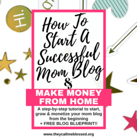 How To Start A Successful Mom Blog Making Money From the Beginning {TUTORIAL}