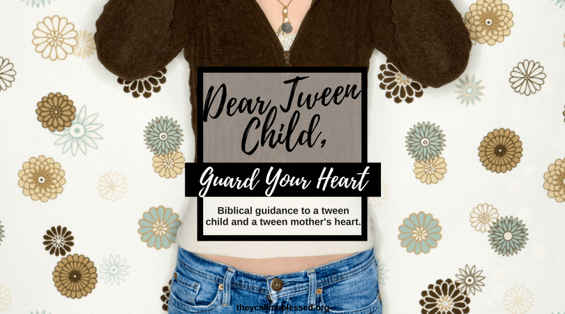 Dear Tween Child, Guard Your Heart: Biblical guidance to a tween child and a tween mother's heart. Parenting | Biblical Parenting | Tween Parenting | Godly Advice to a Tween | Youth Parenting