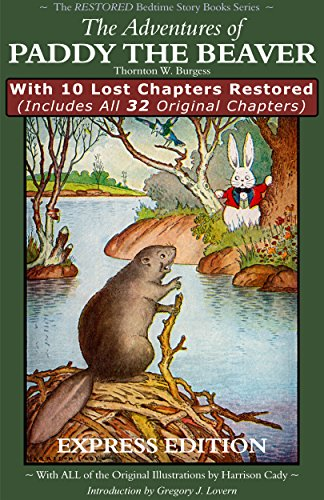 Burgess nature stories: The Restored Adventures of Paddy the Beaver: With 10 Lost Chapters Restored (Illustrated) (EXPRESS EDITION) (The Restored Bedtime Story Books)