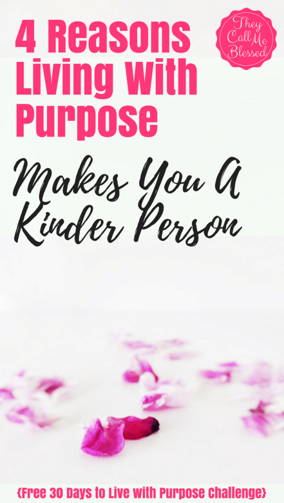 4 Reasons Living With Purpose Makes You A Kinder Person