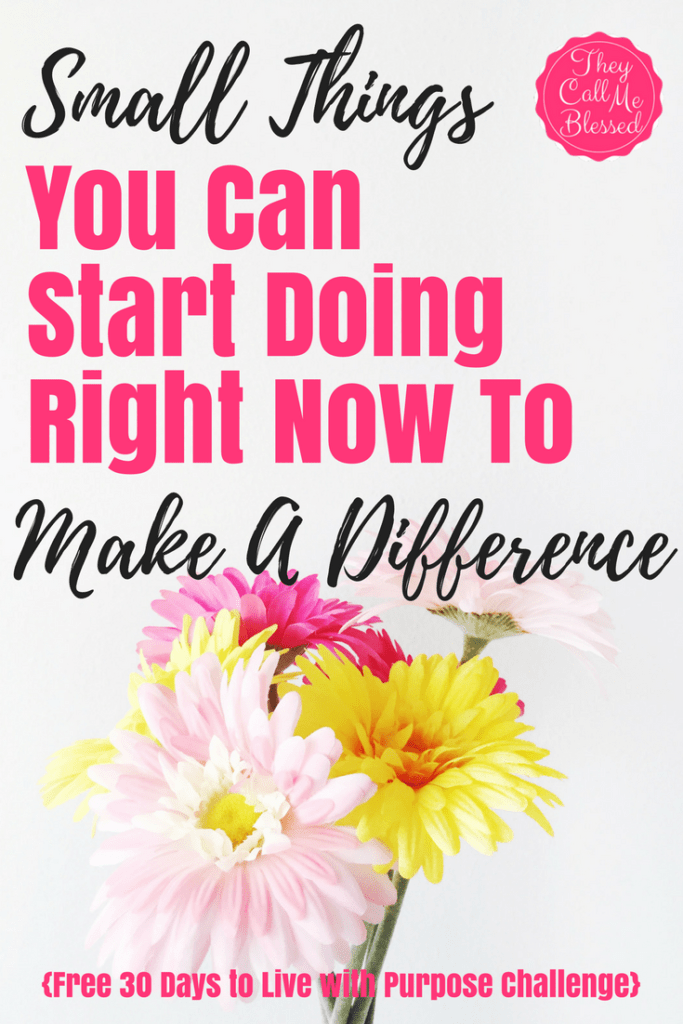 Small Things You Can Start Doing Right Now To Make A Difference