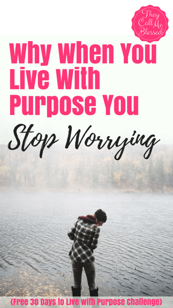 Why When Your're Living Your Purpose You Stop Worrying