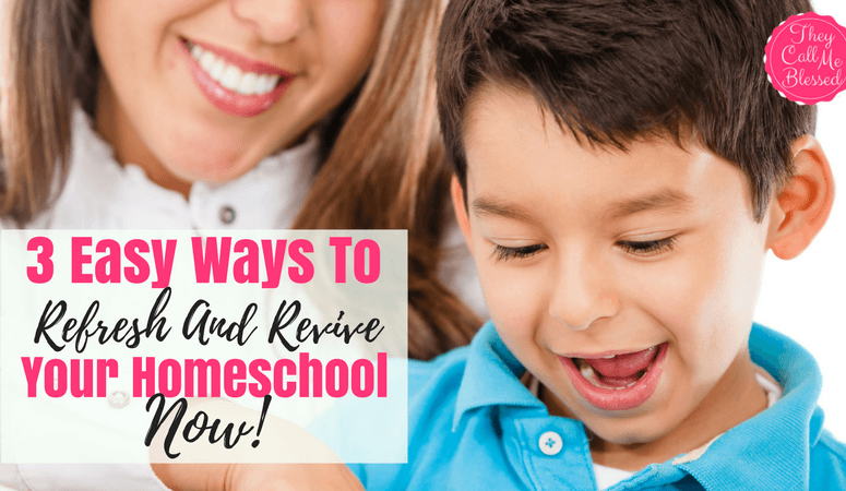 3 Easy Ways To Refresh And Revive Your Homeschool Now