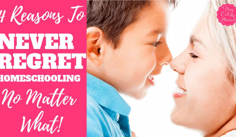 4 Reasons To Never Regret Homeschooling No Matter What!