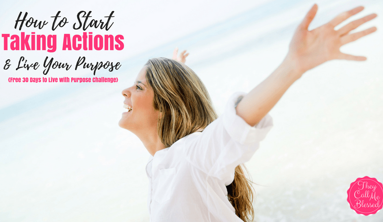 How to Start Taking Action And Live Your Purpose