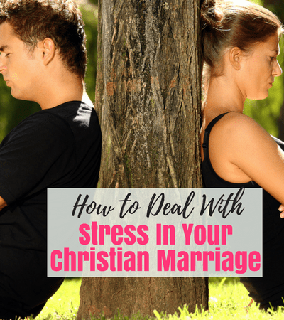 How To Deal With Stress In Your Christian Marriage & Fight For It!