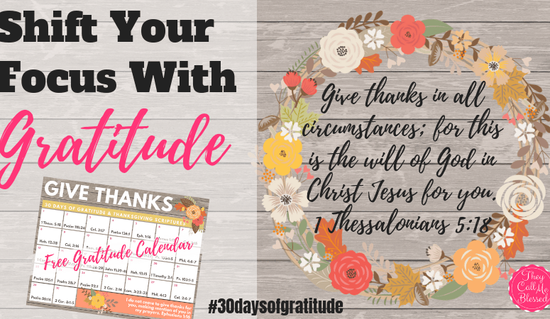 Shift Your Focus With Gratitude + Free Scriptures Calendar