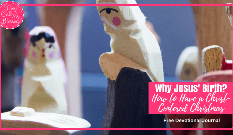 Why Jesus' Birth? How to Have a Christ-Centered Christmas {FREE Devotional Journal}