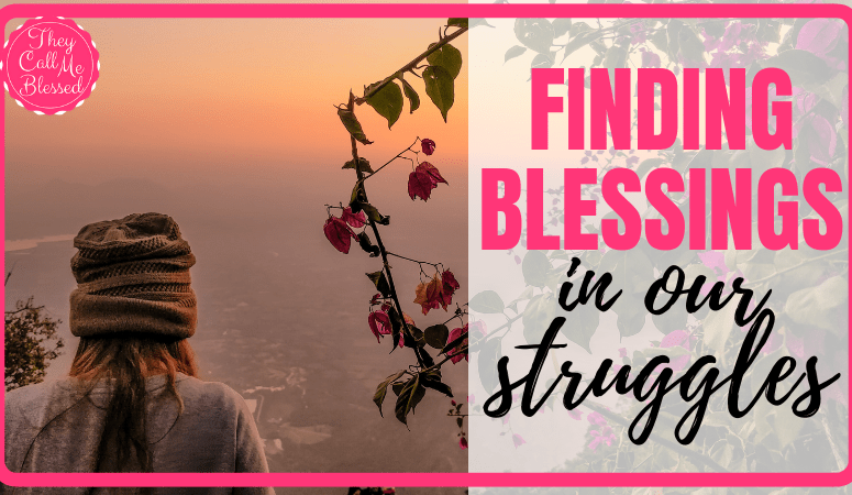 Finding Blessings in Our Struggles