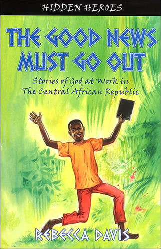 Missionary Stories - The Good News Must Go Out