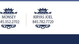 Monsey: 845.352.2702 Kiryas Joel: 845.782.7720