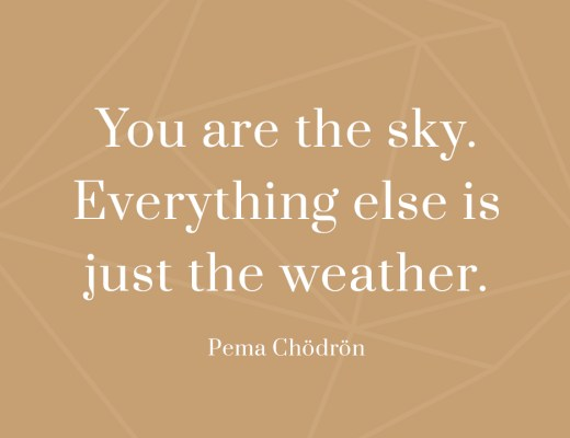 Montagsmantra Quote of the day Zitat Pema Chödrön Your are the sky Everything else is just the weather