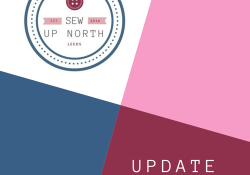 Quick Update – Sew Up North – Love Sewing Magazine