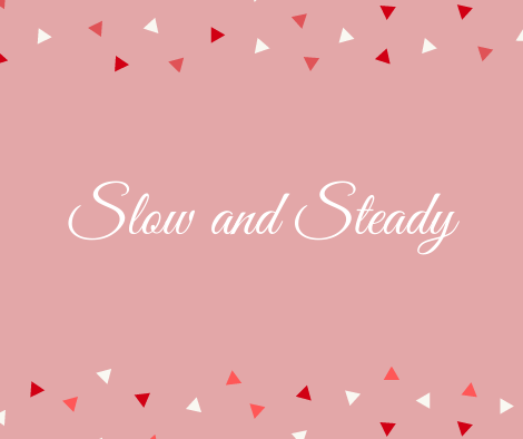 Words Slow and Steady with decorative triangles on pink background