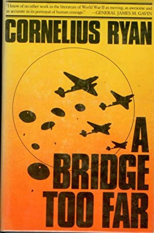 "Cover of 'A Bridge Too Far' by Cornelius Ryan, which recounted the story of Operation Market Garden. Drawing on a wide variety of sources, Ryan documented his account of the 1944 battle with pictures and maps. He included a section on the survivors, ""Soldiers and Civilians – What They Do Today"". General James M Gavin is quoted on the cover saying ""There is no other work in the literature of World War II as moving, as awesome and as accurate in the portrayal of human courage."" Cover in toned yellows and reds with silhouettes of planes and parachute jumpers"
