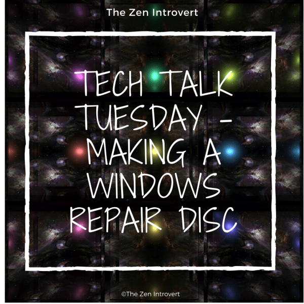 Tech Talk Tuesday – Making A Windows Repair Disc