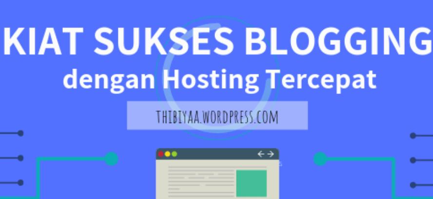 Kiat Sukses Blogging dengan Hosting Tercepat