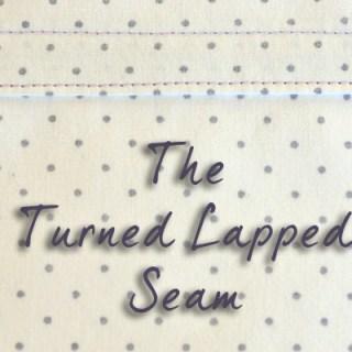 Turned Lapped Seam – Tutorial
