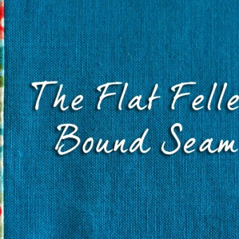 The Flat Felled Bound Seam – Tutorial