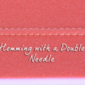 Hemming with a Double (Twin) Needle – Tutorial