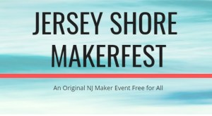 Jersey Shore Makerfest 2018 - Things to Do In New Jersey