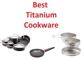 What is The Best Titanium Cookware? Reviews For 2016