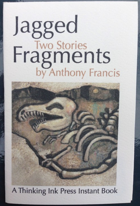 Jagged Fragments: Two Stories, by Anthony Francis. A Thinking Ink Press Instant Book